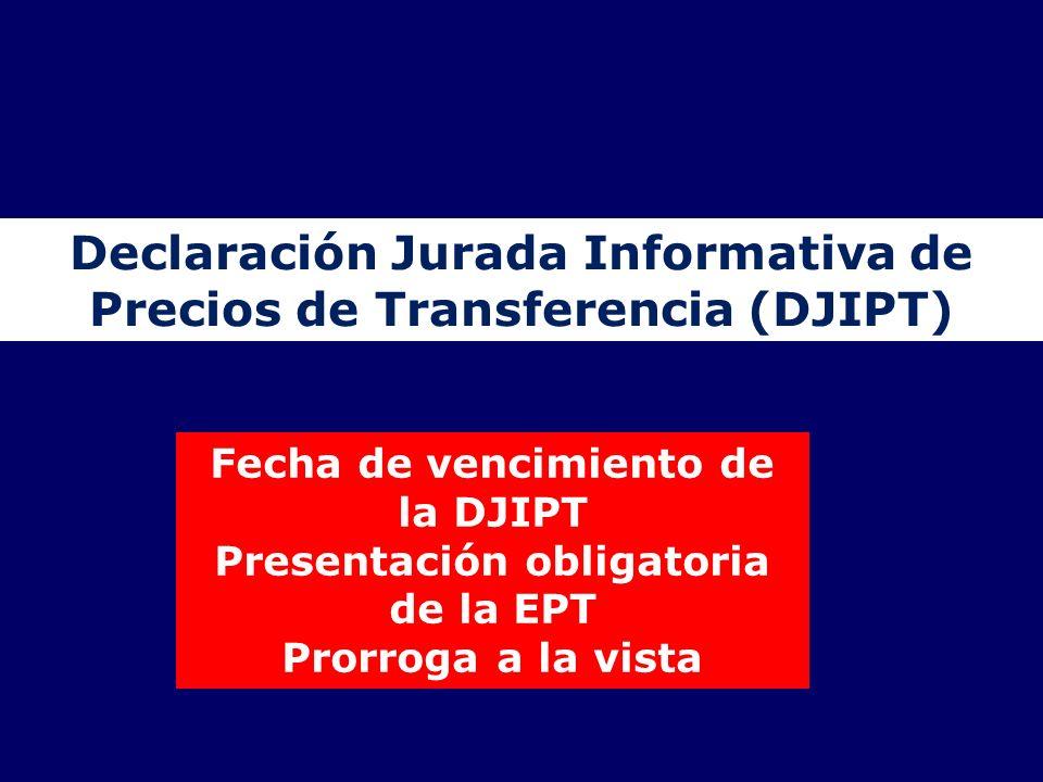 Declaración Jurada Informativa de Precios de Transferencia (DJIPT) Fecha de vencimiento de la DJIPT Presentación obligatoria de la EPT Prorroga a la v