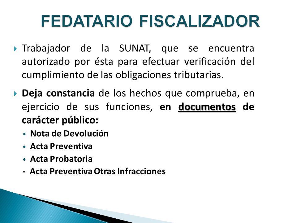 Trabajador de la SUNAT, que se encuentra autorizado por ésta para efectuar verificación del cumplimiento de las obligaciones tributarias. documentos D