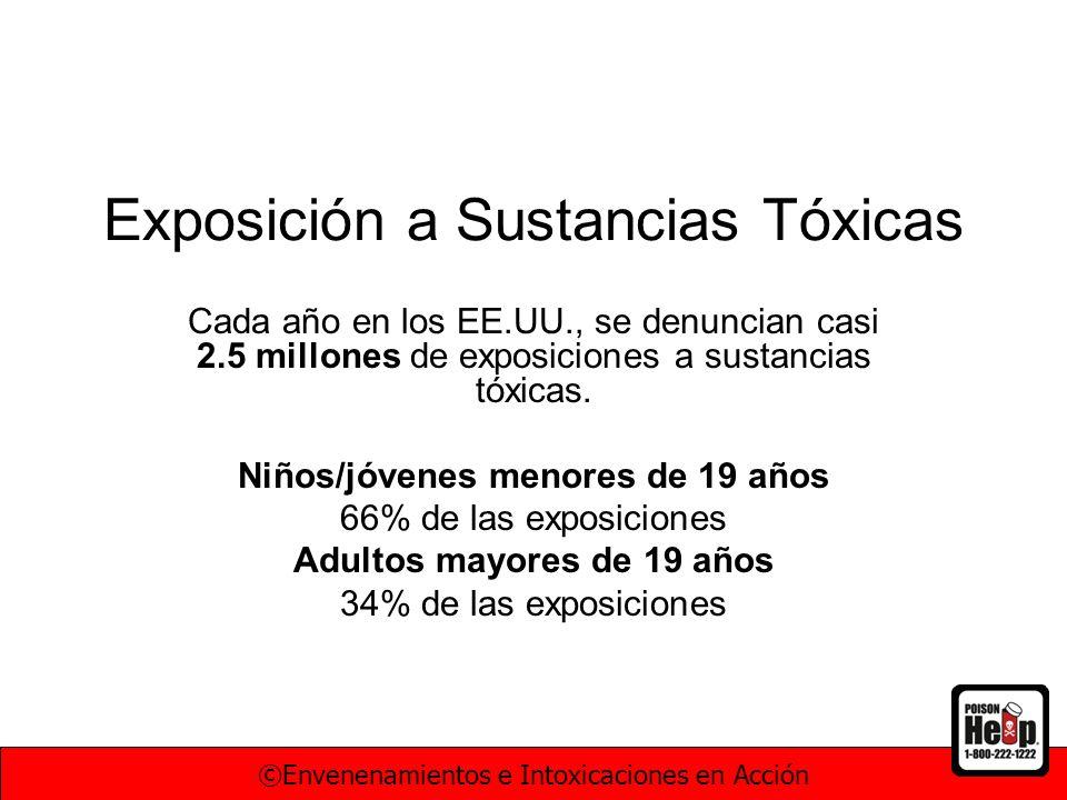 Exposición a Sustancias Tóxicas Cada año en los EE.UU., se denuncian casi 2.5 millones de exposiciones a sustancias tóxicas. Niños/jóvenes menores de