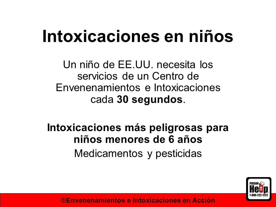 Intoxicaciones en niños Un niño de EE.UU. necesita los servicios de un Centro de Envenenamientos e Intoxicaciones cada 30 segundos. Intoxicaciones más