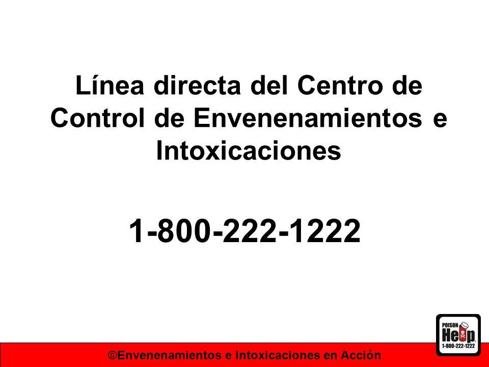 Línea directa del Centro de Control de Envenenamientos e Intoxicaciones 1-800-222-1222 ©Envenenamientos e Intoxicaciones en Acción