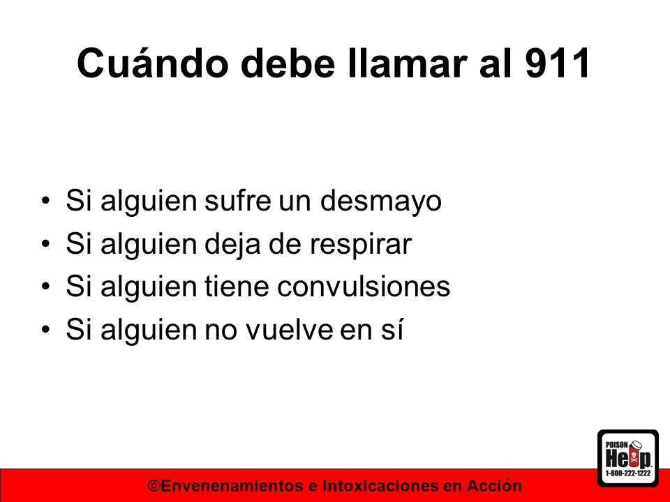 Cuándo debe llamar al 911 Si alguien sufre un desmayo Si alguien deja de respirar Si alguien tiene convulsiones Si alguien no vuelve en sí ©Envenenami