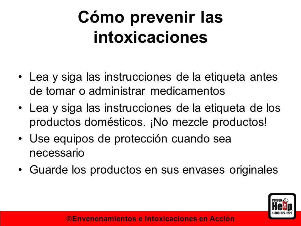 Cómo prevenir las intoxicaciones Lea y siga las instrucciones de la etiqueta antes de tomar o administrar medicamentos Lea y siga las instrucciones de