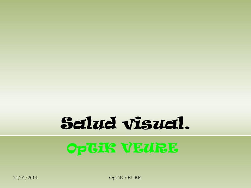 24/01/2014OpTiK VEURE. Salud visual. OpTiK VEURE