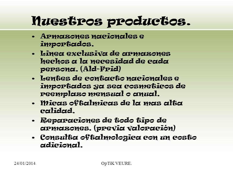 24/01/2014OpTiK VEURE. Nuestros productos. Armazones nacionales e importados. Linea exclusiva de armazones hechos a la necesidad de cada persona. (Ald