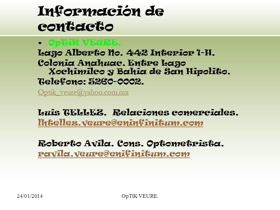 24/01/2014OpTiK VEURE. Información de contacto OpTiK VEURE. Lago Alberto No. 442 Interior 1-H. Colonia Anahuac. Entre Lago Xochimilco y Bahia de San H