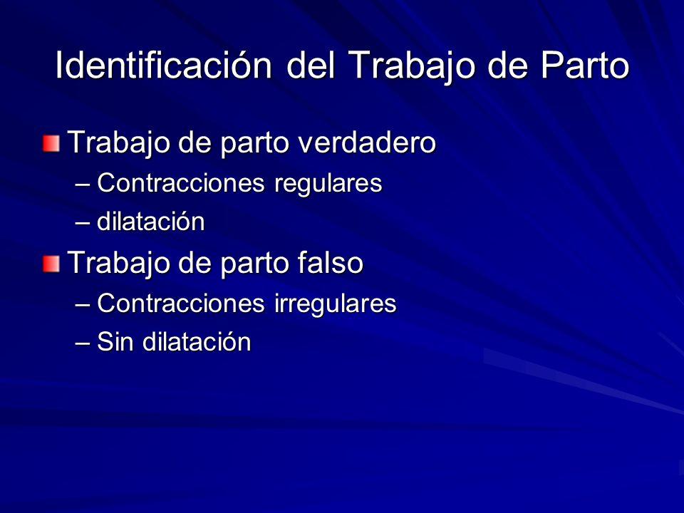 Identificación del Trabajo de Parto Trabajo de parto verdadero –Contracciones regulares –dilatación Trabajo de parto falso –Contracciones irregulares