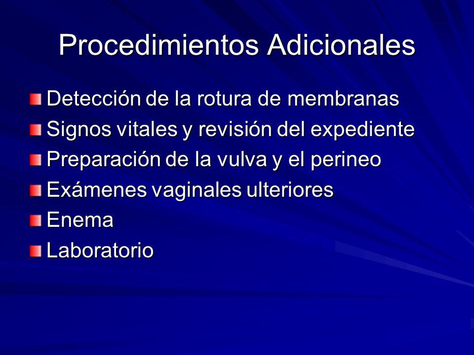 Procedimientos Adicionales Detección de la rotura de membranas Signos vitales y revisión del expediente Preparación de la vulva y el perineo Exámenes