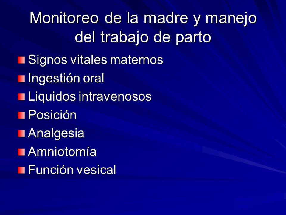 Monitoreo de la madre y manejo del trabajo de parto Signos vitales maternos Ingestión oral Liquidos intravenosos PosiciónAnalgesiaAmniotomía Función v