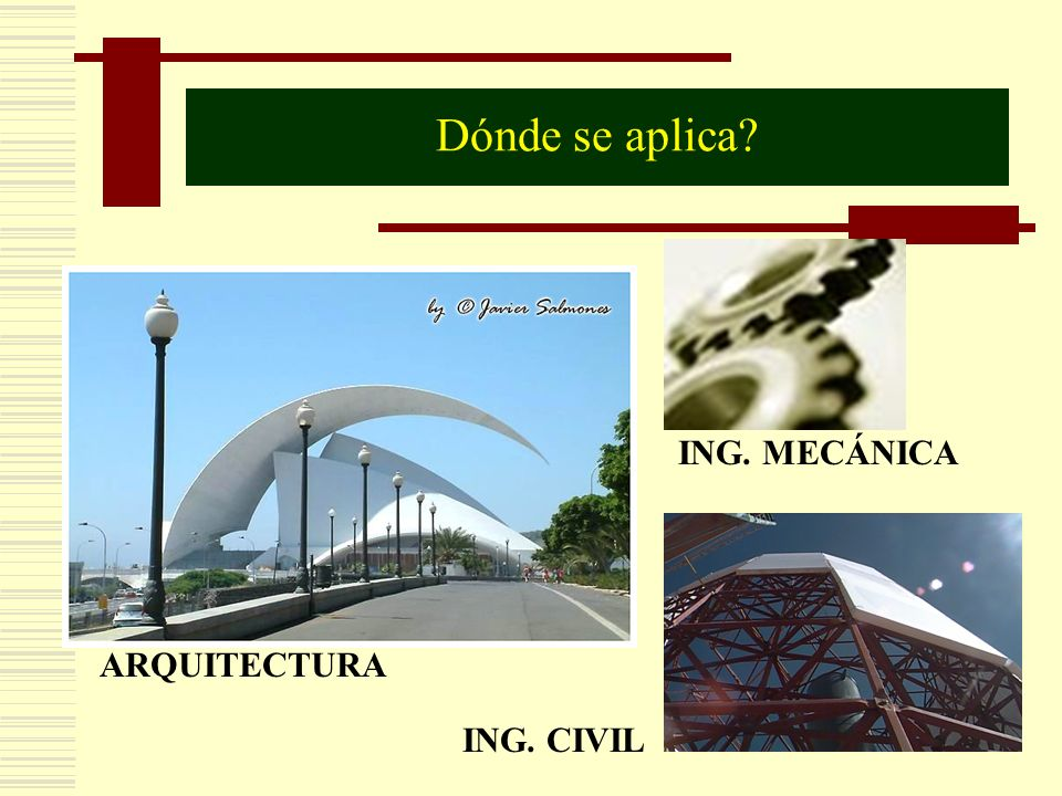 ARQUITECTURA ING. MECÁNICA ING. CIVIL Dónde se aplica?