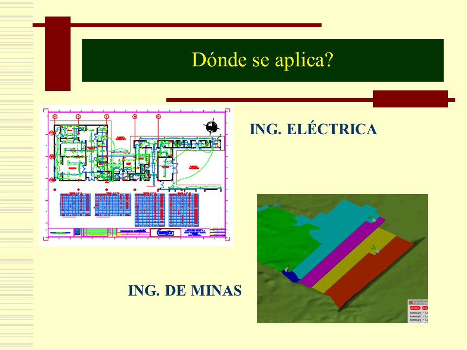 ING. ELÉCTRICA ING. DE MINAS Dónde se aplica?