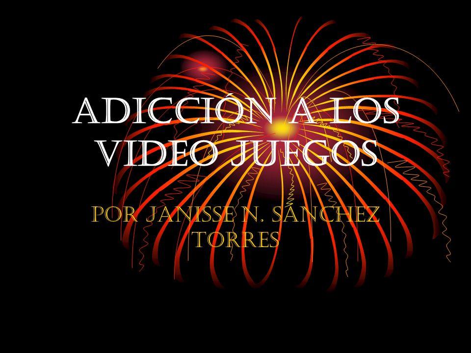 Adicción a los video Juegos Por Janisse N. Sánchez Torres