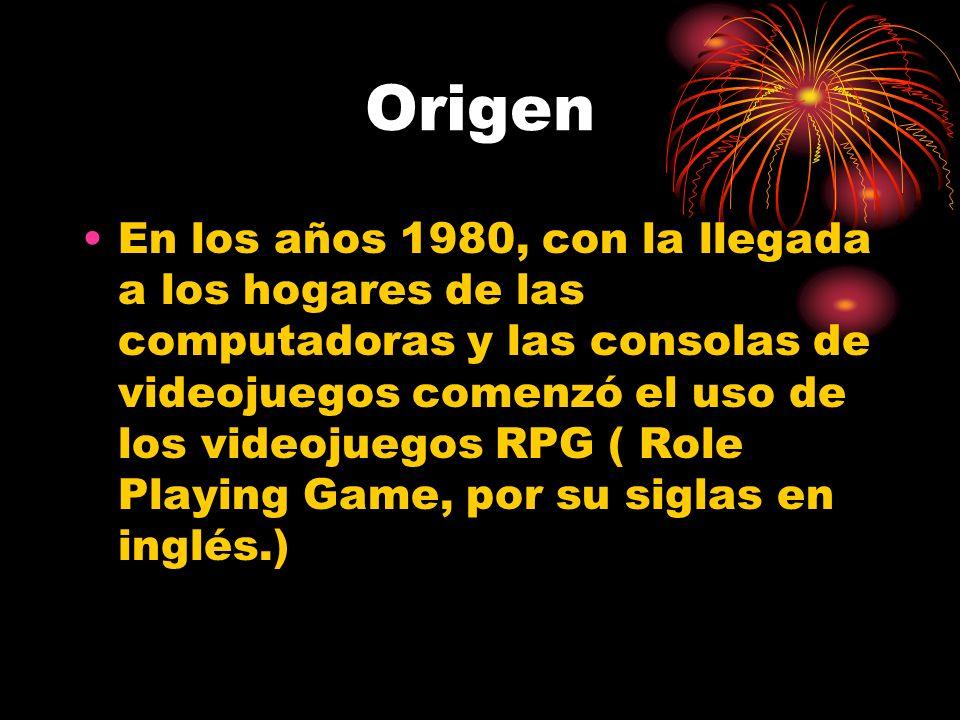 Origen En los años 1980, con la llegada a los hogares de las computadoras y las consolas de videojuegos comenzó el uso de los videojuegos RPG ( Role Playing Game, por su siglas en inglés.)