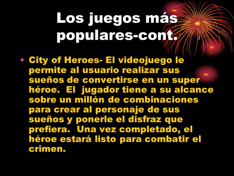 Los juegos más populares-cont. City of Heroes- El videojuego le permite al usuario realizar sus sueños de convertirse en un super héroe. El jugador ti