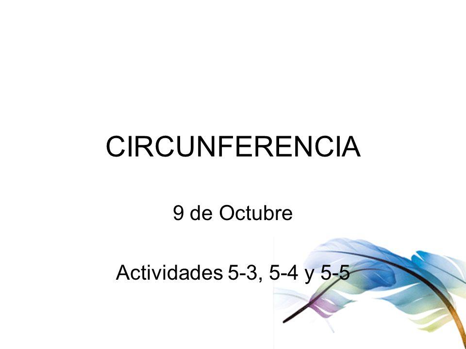 CIRCUNFERENCIA 9 de Octubre Actividades 5-3, 5-4 y 5-5