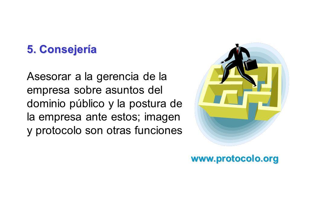 5. Consejería Asesorar a la gerencia de la empresa sobre asuntos del dominio público y la postura de la empresa ante estos; imagen y protocolo son otr