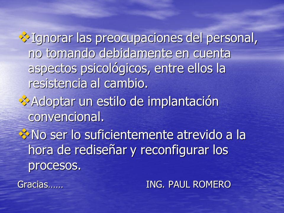 Ignorar las preocupaciones del personal, no tomando debidamente en cuenta aspectos psicológicos, entre ellos la resistencia al cambio. Ignorar las pre