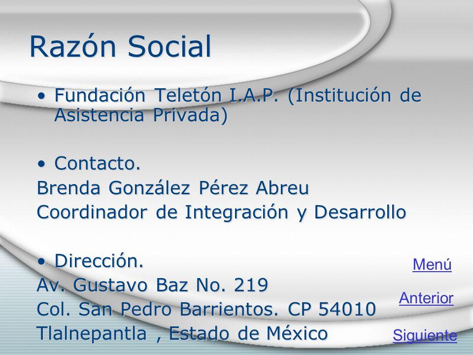 Razón Social Fundación Teletón I.A.P. (Institución de Asistencia Privada) Contacto. Brenda González Pérez Abreu Coordinador de Integración y Desarroll