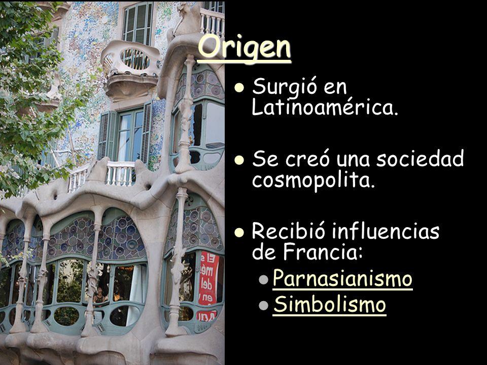 Origen Surgió en Latinoamérica. Se creó una sociedad cosmopolita. Recibió influencias de Francia: Parnasianismo Simbolismo