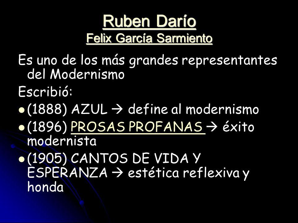 Ruben Darío Felix García Sarmiento Ruben Darío Felix García Sarmiento Es uno de los más grandes representantes del Modernismo Escribió: (1888) AZUL de