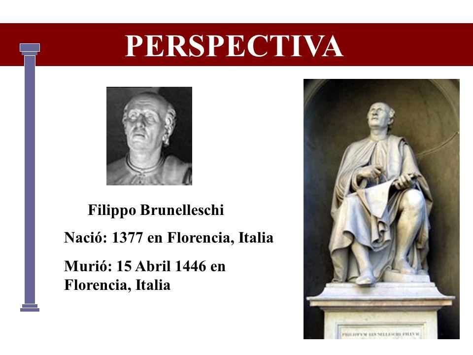 Filippo Brunelleschi Nació: 1377 en Florencia, Italia Murió: 15 Abril 1446 en Florencia, Italia PERSPECTIVA