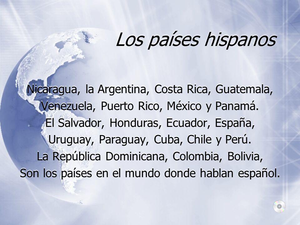 Los países hispanos Nicaragua, la Argentina, Costa Rica, Guatemala, Venezuela, Puerto Rico, México y Panamá. El Salvador, Honduras, Ecuador, España, U