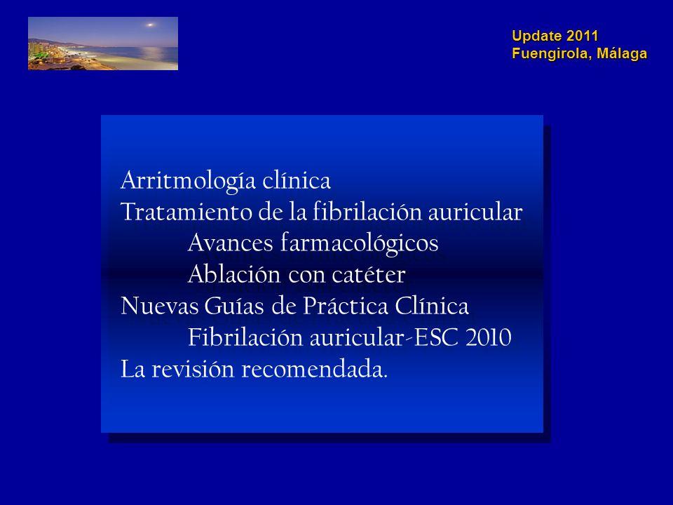 Update 2011 Fuengirola, Málaga Arritmología clínica Tratamiento de la fibrilación auricular Avances farmacológicos Ablación con catéter Nuevas Guías de Práctica Clínica Fibrilación auricular-ESC 2010 La revisión recomendada.
