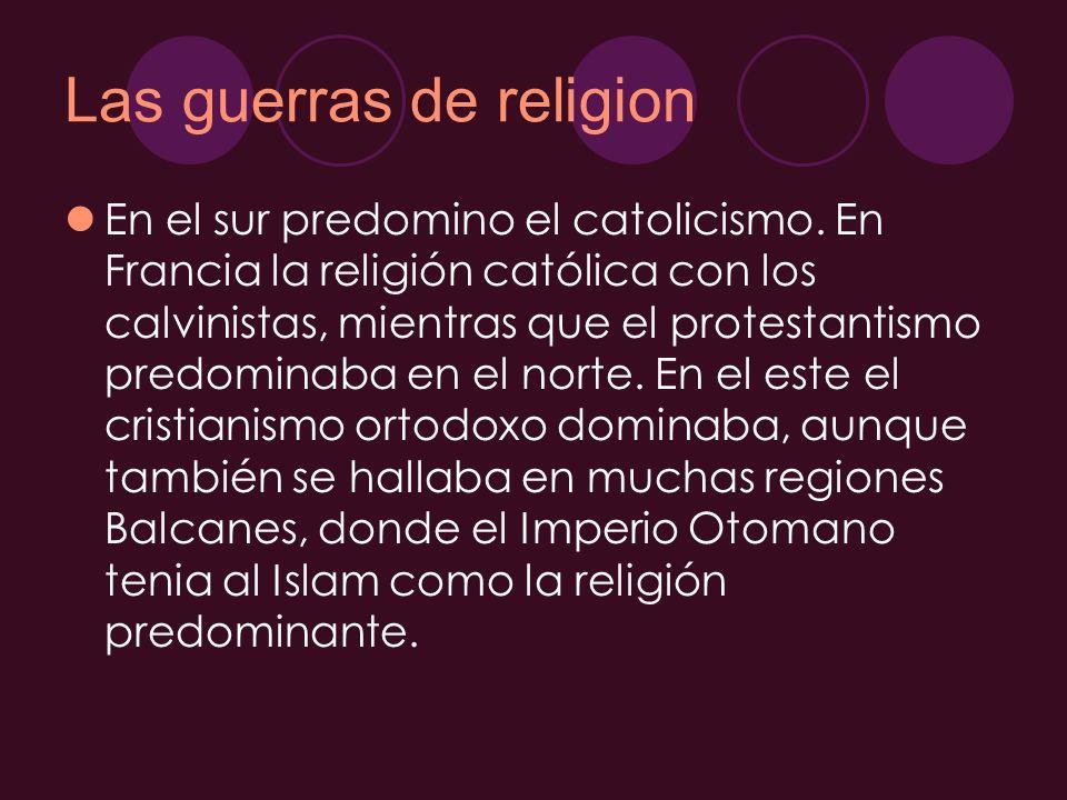 Las guerras de religion En el sur predomino el catolicismo. En Francia la religión católica con los calvinistas, mientras que el protestantismo predom