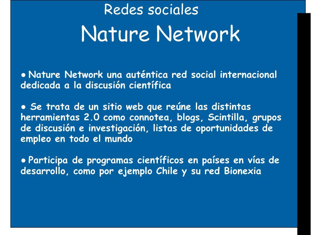 Redes sociales Nature Network Nature Network una auténtica red social internacional dedicada a la discusión científica Se trata de un sitio web que re