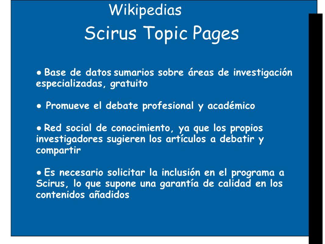 Wikipedias Scirus Topic Pages Base de datos sumarios sobre áreas de investigación especializadas, gratuito Promueve el debate profesional y académico