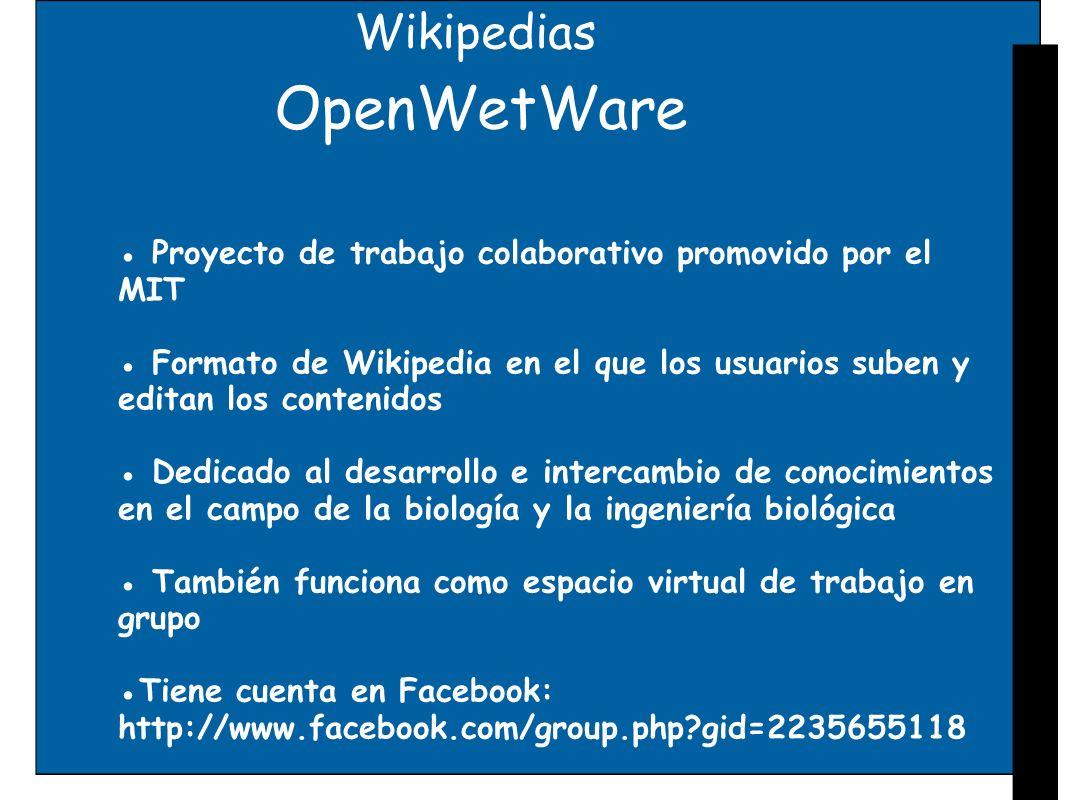 Wikipedias OpenWetWare Proyecto de trabajo colaborativo promovido por el MIT Formato de Wikipedia en el que los usuarios suben y editan los contenidos