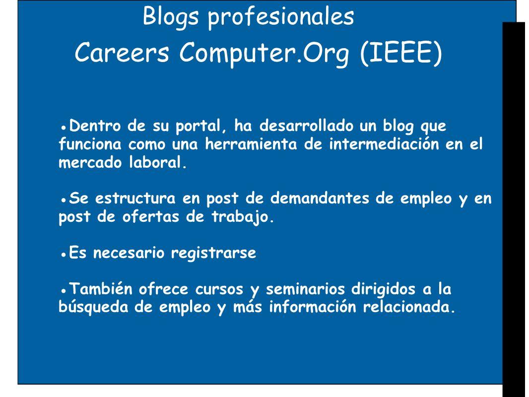 Blogs profesionales Careers Computer.Org (IEEE) Dentro de su portal, ha desarrollado un blog que funciona como una herramienta de intermediación en el