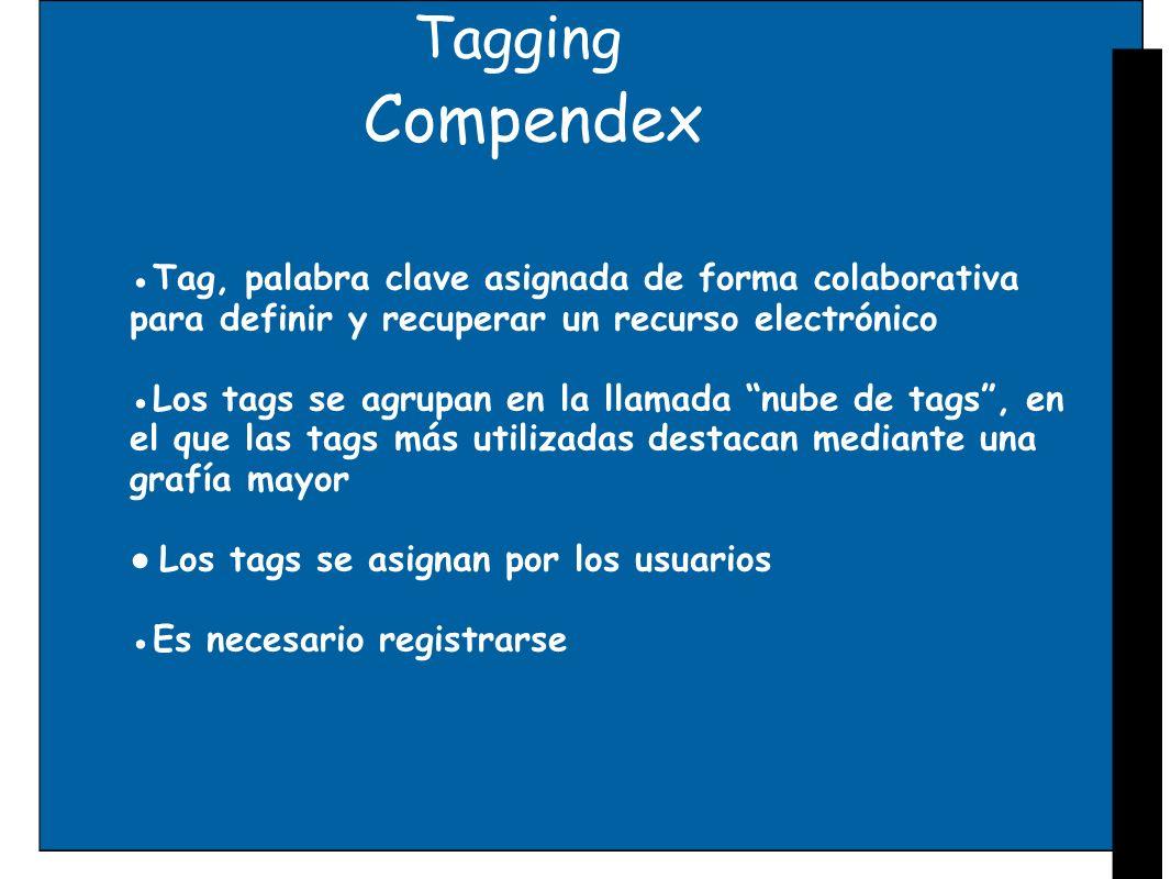 Tagging Compendex Tag, palabra clave asignada de forma colaborativa para definir y recuperar un recurso electrónico Los tags se agrupan en la llamada