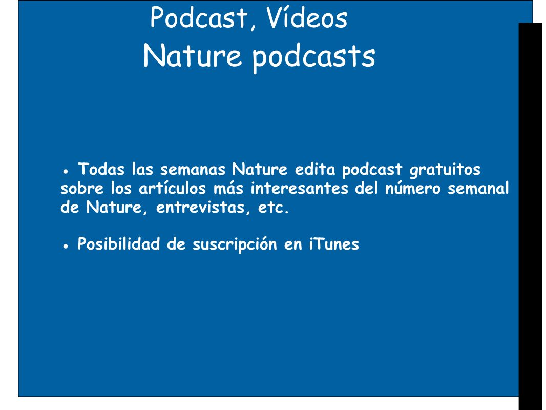 Podcast, Vídeos Nature podcasts Todas las semanas Nature edita podcast gratuitos sobre los artículos más interesantes del número semanal de Nature, en