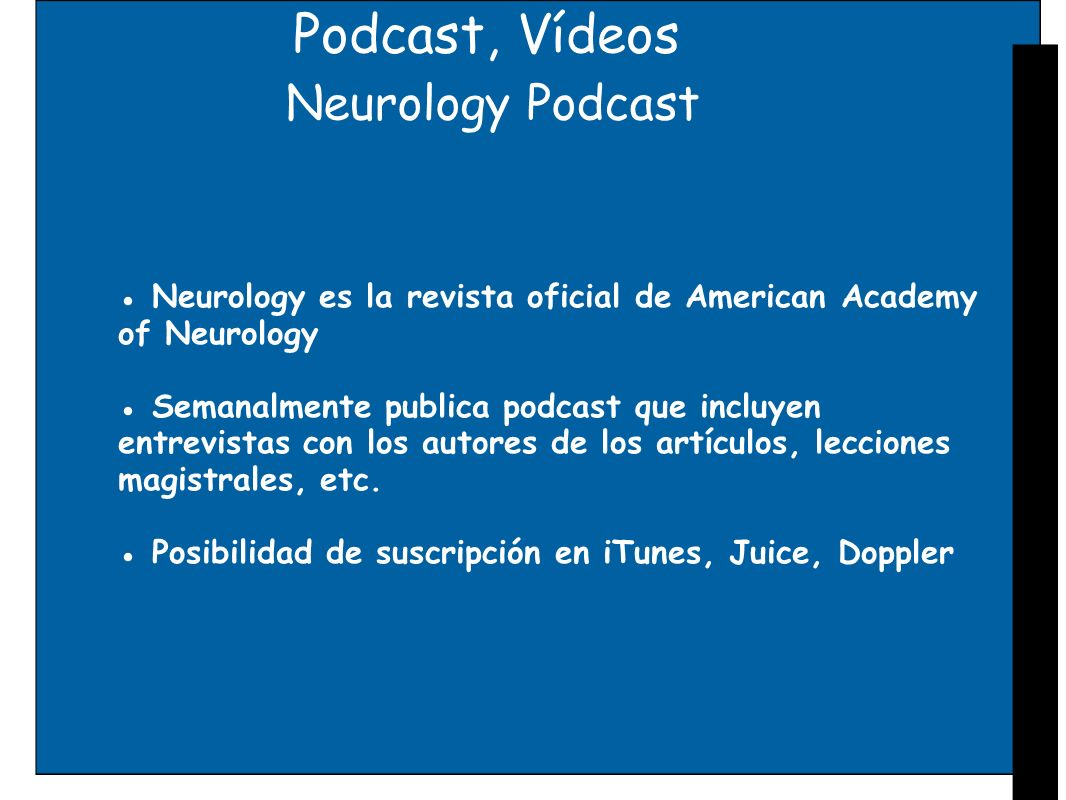 Podcast, Vídeos Neurology Podcast Neurology es la revista oficial de American Academy of Neurology Semanalmente publica podcast que incluyen entrevist
