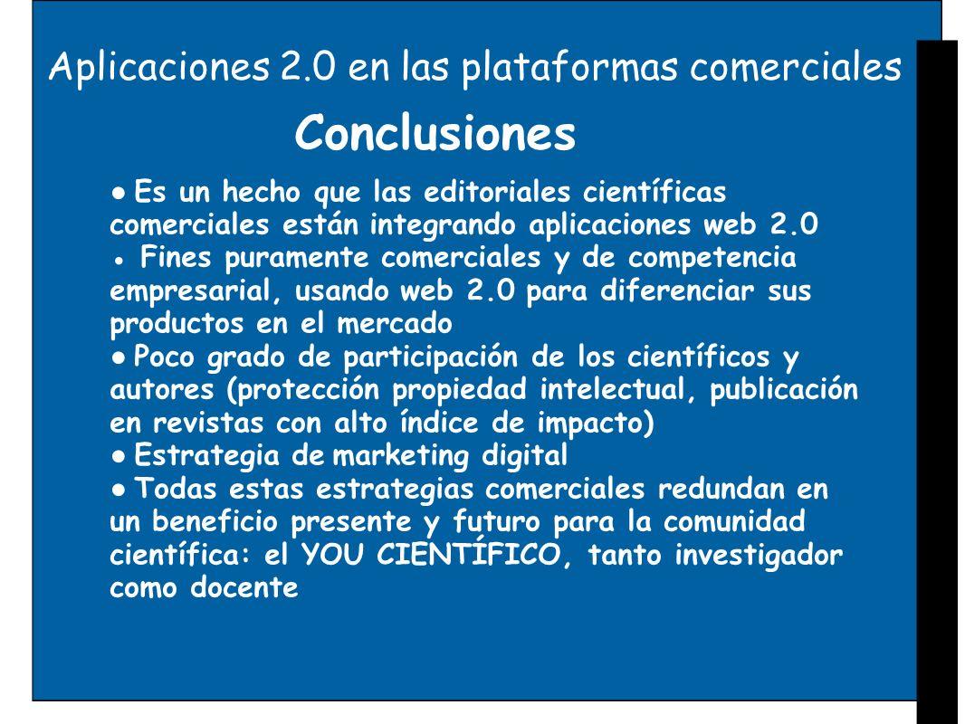 Aplicaciones 2.0 en las plataformas comerciales Conclusiones Es un hecho que las editoriales científicas comerciales están integrando aplicaciones web