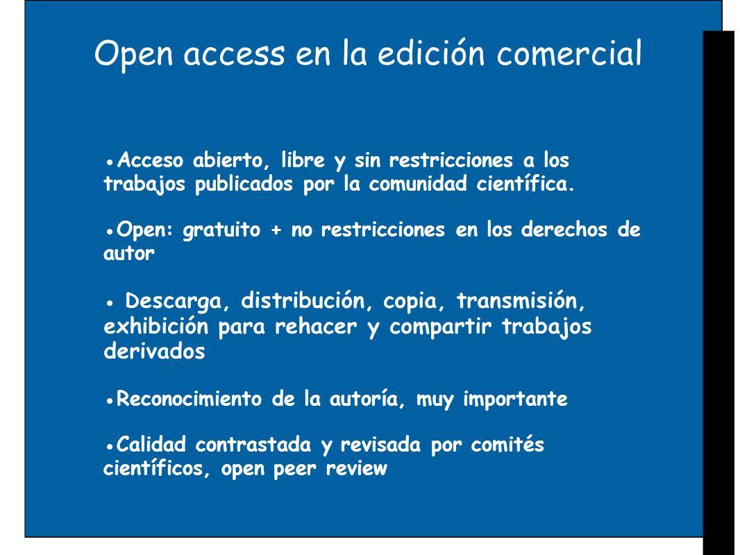 Open access en la edición comercial Acceso abierto, libre y sin restricciones a los trabajos publicados por la comunidad científica. Open: gratuito +