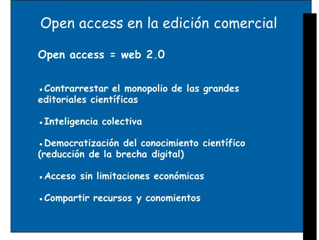 Open access en la edición comercial Open access = web 2.0 Contrarrestar el monopolio de las grandes editoriales científicas Inteligencia colectiva Dem