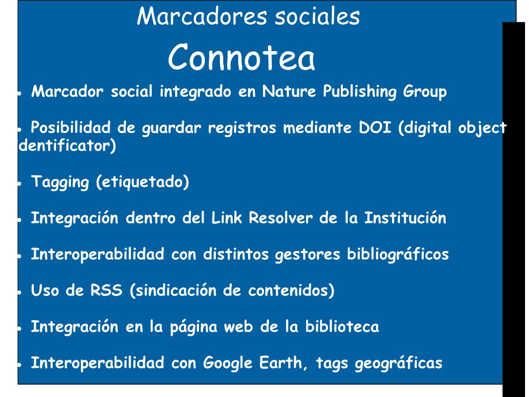 Marcadores sociales Connotea Marcador social integrado en Nature Publishing Group Posibilidad de guardar registros mediante DOI (digital object identi