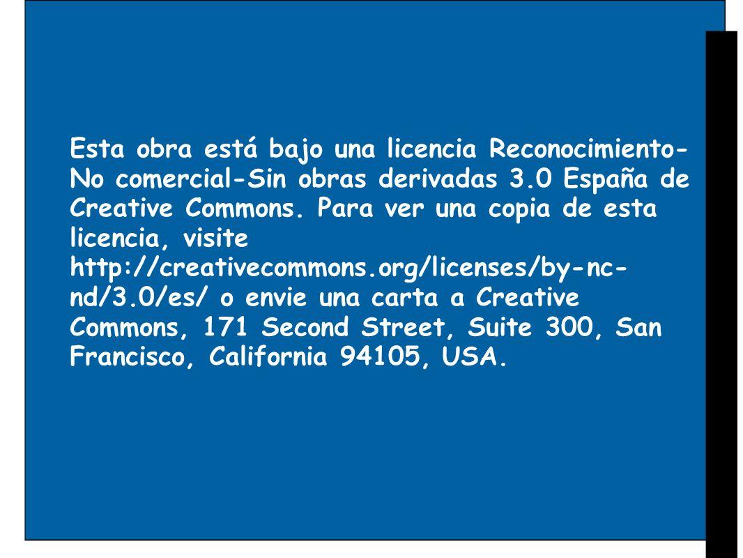 Esta obra está bajo una licencia Reconocimiento- No comercial-Sin obras derivadas 3.0 España de Creative Commons. Para ver una copia de esta licencia,