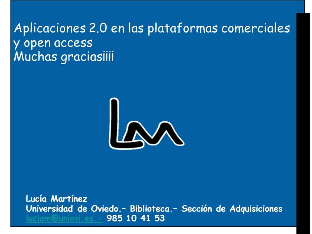 Lucía Martínez Universidad de Oviedo.– Biblioteca.– Sección de Adquisiciones luciam@uniovi.es.- 985 10 41 53 Aplicaciones 2.0 en las plataformas comer