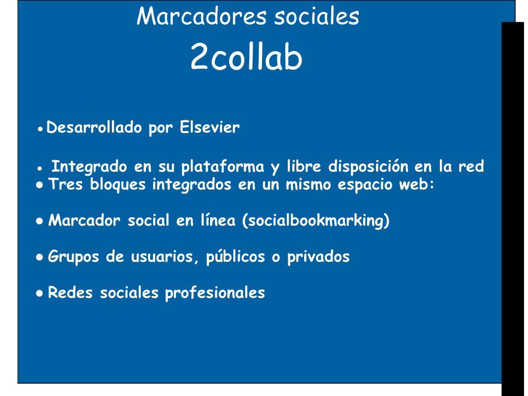 Marcadores sociales 2collab Desarrollado por Elsevier Integrado en su plataforma y libre disposición en la red Tres bloques integrados en un mismo esp