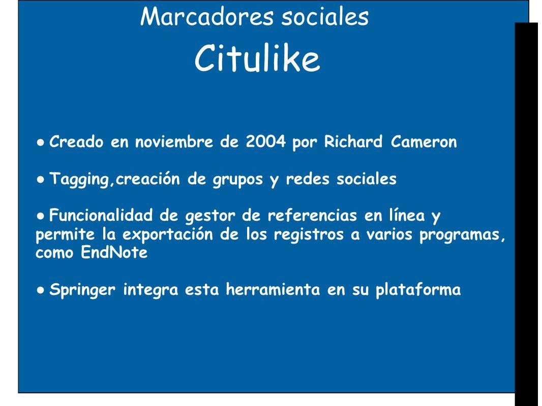 Marcadores sociales Citulike Creado en noviembre de 2004 por Richard Cameron Tagging,creación de grupos y redes sociales Funcionalidad de gestor de re