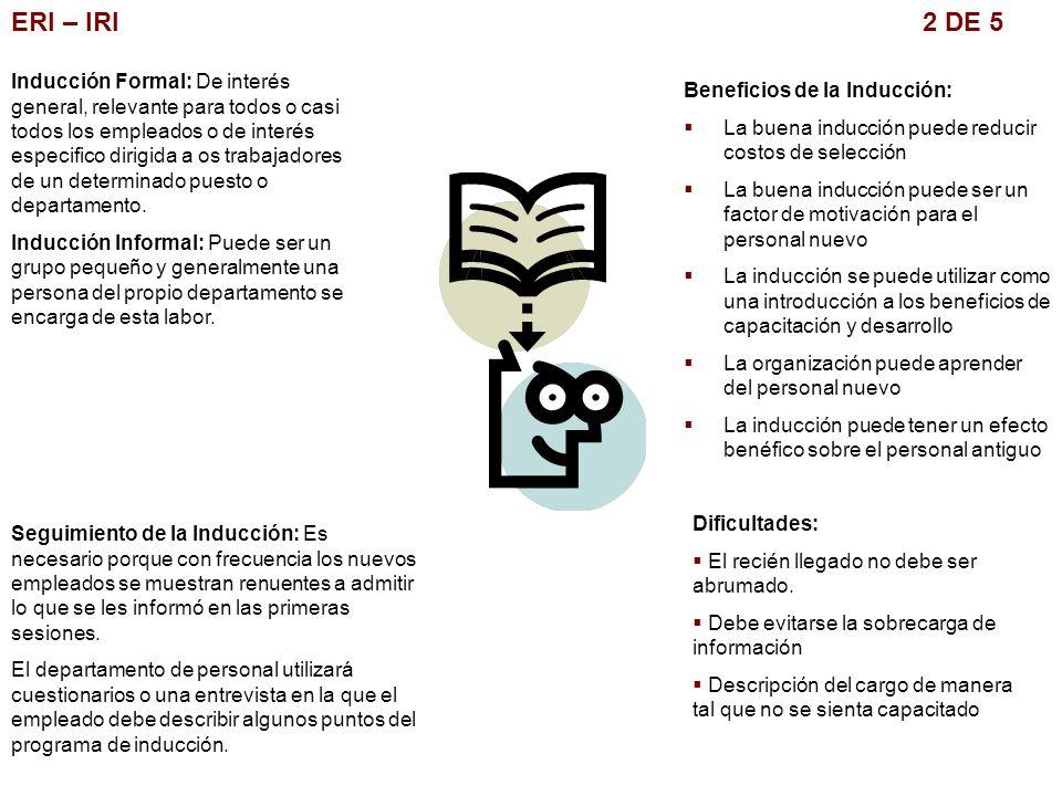 ERI – IRI 2 DE 5 Inducción Formal: De interés general, relevante para todos o casi todos los empleados o de interés especifico dirigida a os trabajado