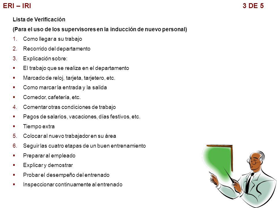 ERI – IRI 3 DE 5 Lista de Verificación (Para el uso de los supervisores en la inducción de nuevo personal) 1.Como llegar a su trabajo 2.Recorrido del