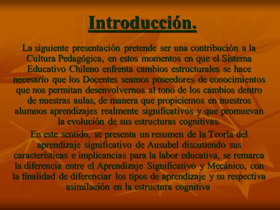 Introducción. La siguiente presentación pretende ser una contribución a la Cultura Pedagógica, en estos momentos en que el Sistema Educativo Chileno e