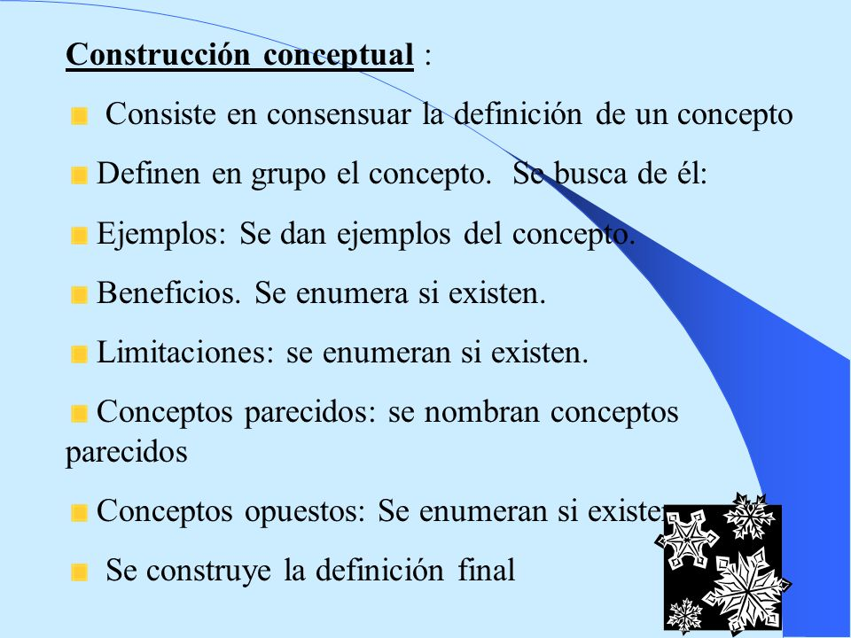 Construcción conceptual : Consiste en consensuar la definición de un concepto Definen en grupo el concepto. Se busca de él: Ejemplos: Se dan ejemplos