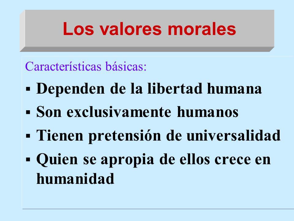 Los valores morales Características básicas: Dependen de la libertad humana Son exclusivamente humanos Tienen pretensión de universalidad Quien se apr