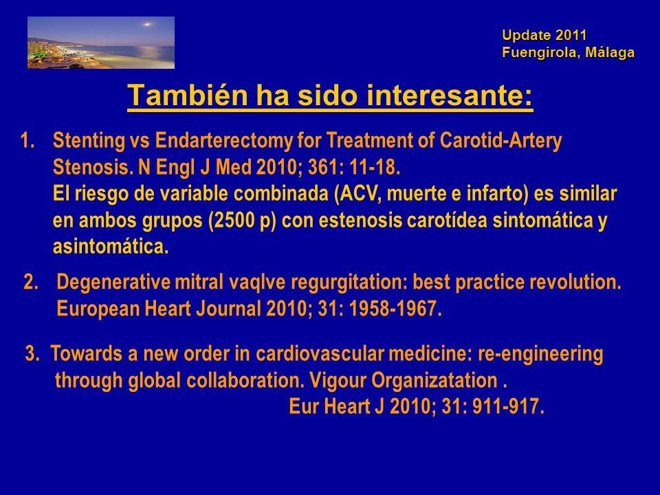 Update 2011 Fuengirola, Málaga También ha sido interesante: 1.Stenting vs Endarterectomy for Treatment of Carotid-Artery Stenosis. N Engl J Med 2010;