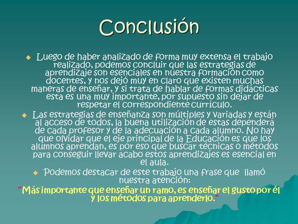 Conclusión Luego de haber analizado de forma muy extensa el trabajo realizado, podemos concluir que las estrategias de aprendizaje son esenciales en n